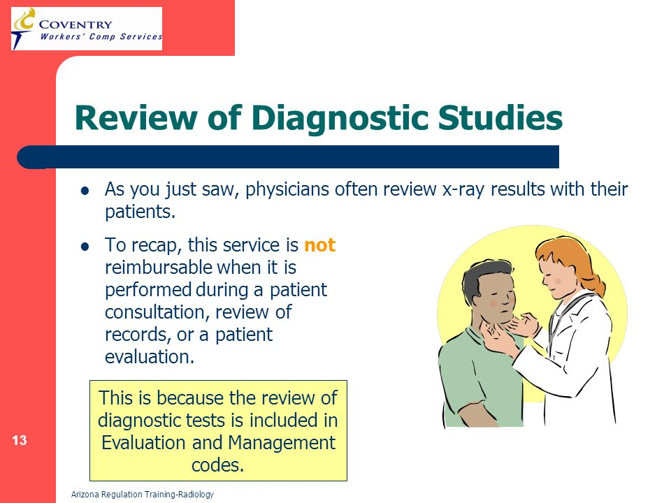 13 Arizona Regulation Training-Radiology Review of Diagnostic Studies As you just saw, physicians often review x-ray results with their patients.