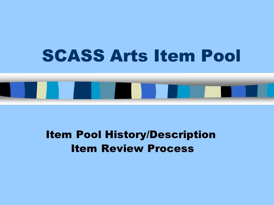 SCASS Arts Item Pool Item Pool History/Description Item Review Process