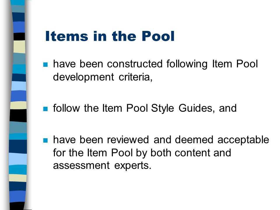 Items in the Pool n have been constructed following Item Pool development criteria, n follow the Item Pool Style Guides, and n have been reviewed and