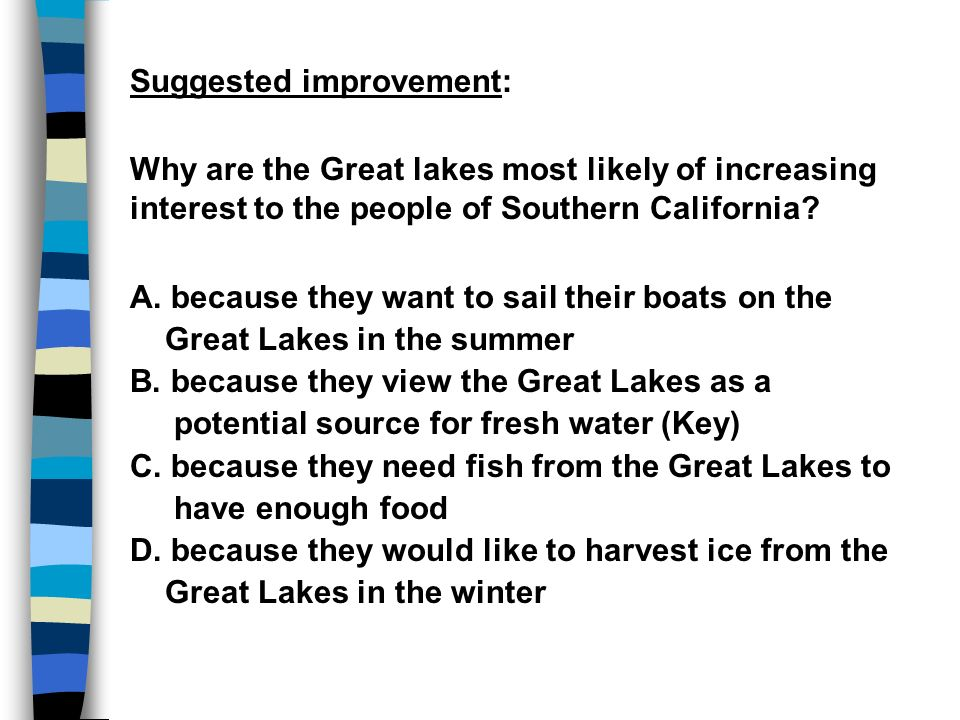 Suggested improvement: Why are the Great lakes most likely of increasing interest to the people of Southern California? A. because they want to sail t