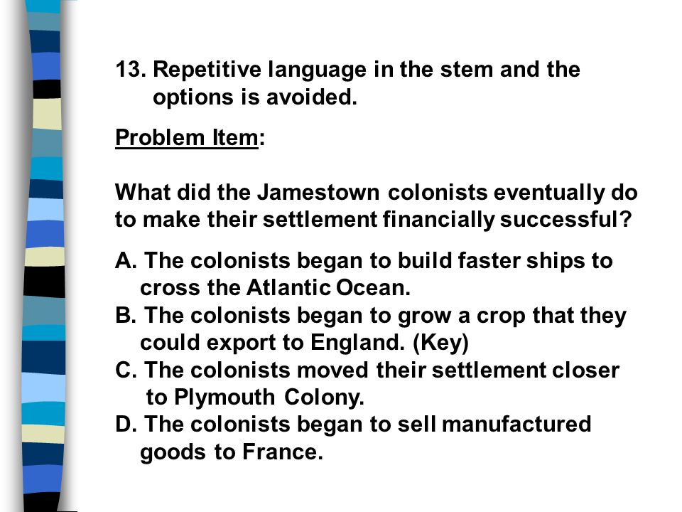 13. Repetitive language in the stem and the options is avoided.