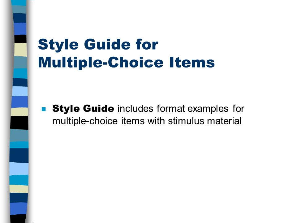 Style Guide for Multiple-Choice Items Style Guide includes format examples for multiple-choice items with stimulus material