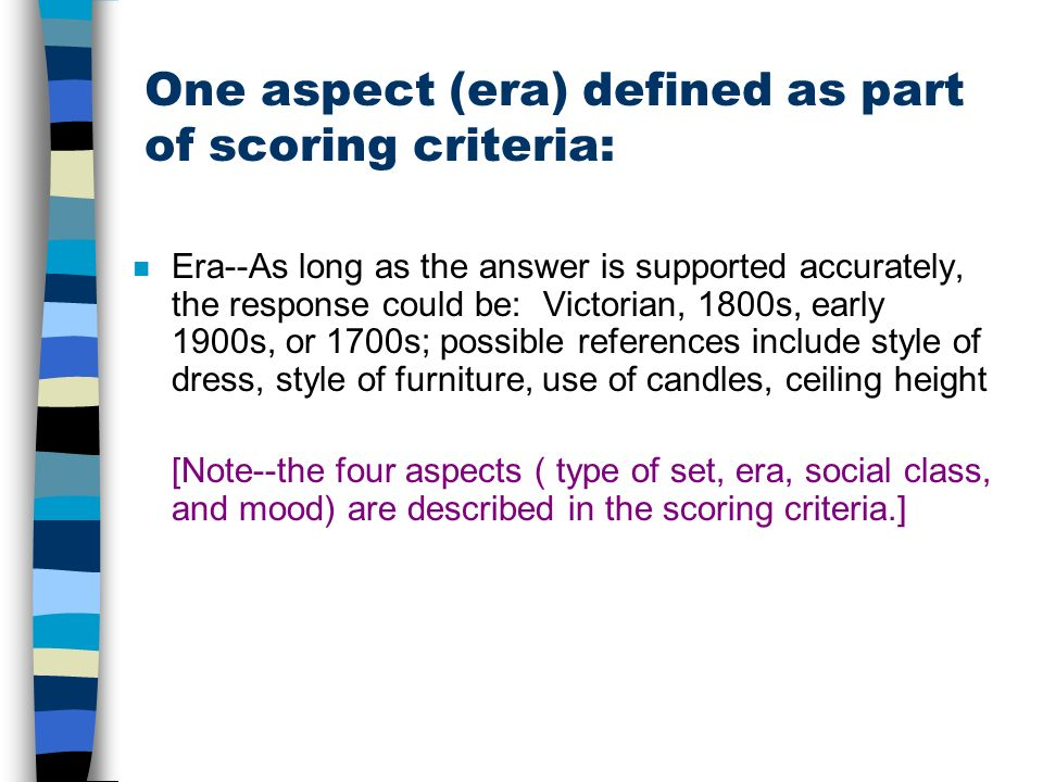 One aspect (era) defined as part of scoring criteria: n Era--As long as the answer is supported accurately, the response could be: Victorian, 1800s, e