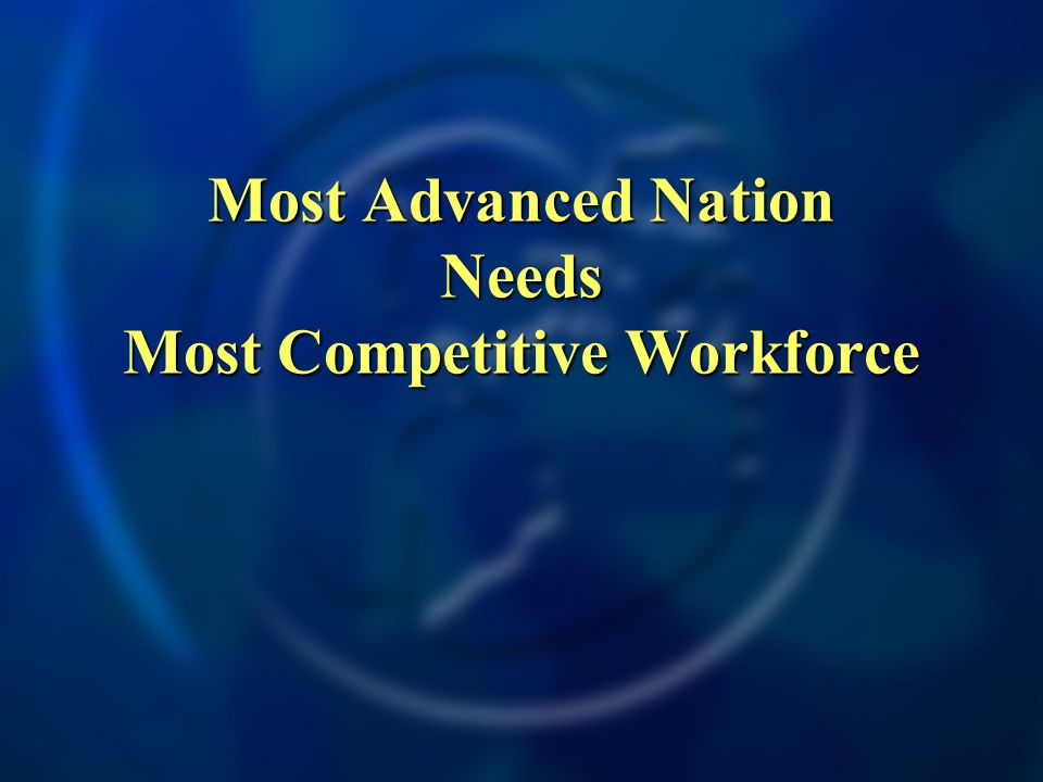 Most Advanced Nation Needs Most Competitive Workforce
