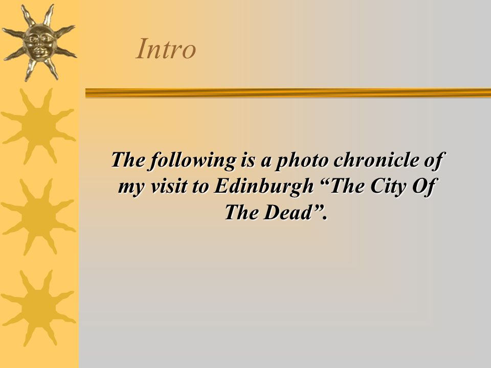The following is a photo chronicle of my visit to Edinburgh The City Of The Dead. Intro