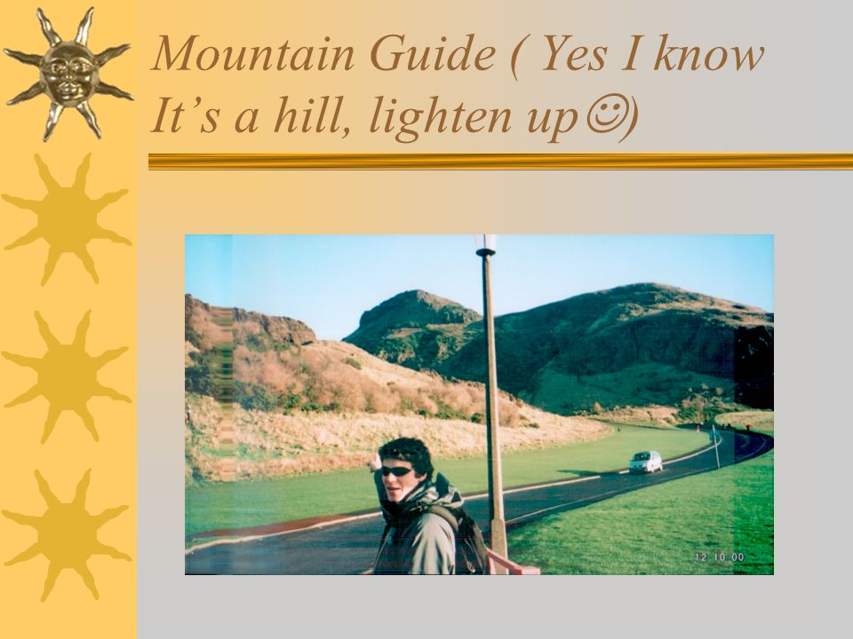 Mountain Guide ( Yes I know Its a hill, lighten up )
