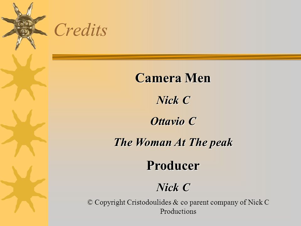 Credits Camera Men Nick C Ottavio C The Woman At The peak Producer Nick C © Copyright Cristodoulides & co parent company of Nick C Productions