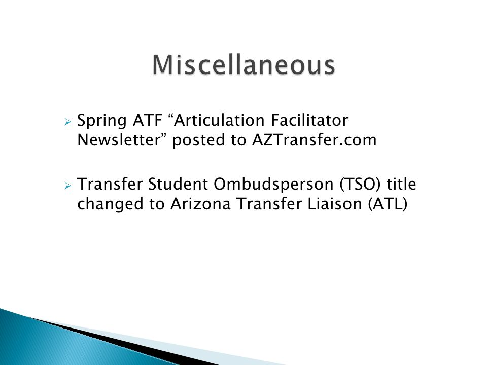 Spring ATF Articulation Facilitator Newsletter posted to AZTransfer.com Transfer Student Ombudsperson (TSO) title changed to Arizona Transfer Liaison (ATL)
