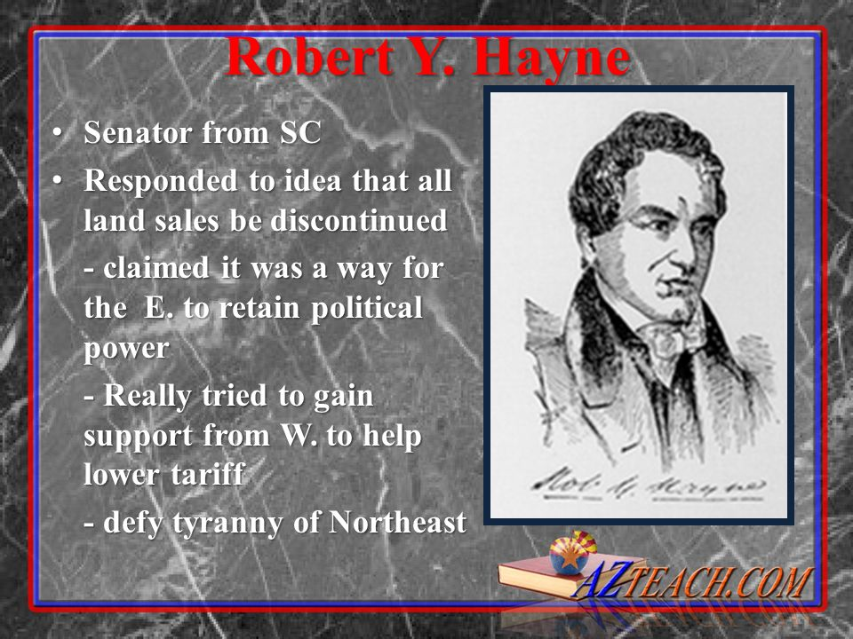 Robert Y. Hayne Senator from SC Senator from SC Responded to idea that all land sales be discontinued Responded to idea that all land sales be discont