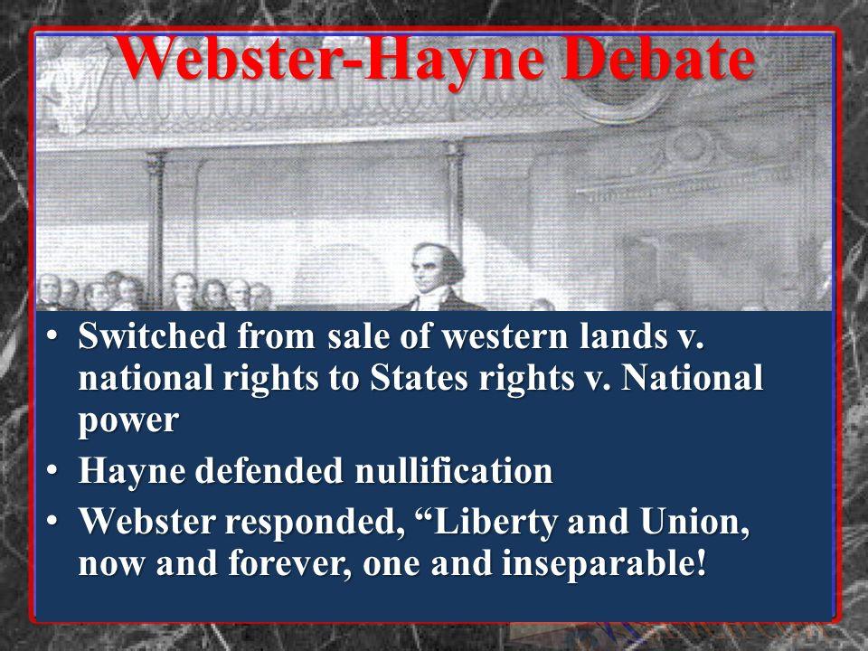 Webster-Hayne Debate Switched from sale of western lands v. national rights to States rights v. National power Switched from sale of western lands v.