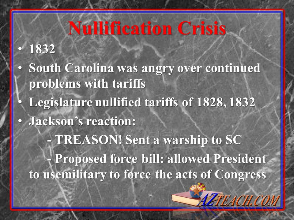 Nullification Crisis 1832 1832 South Carolina was angry over continued problems with tariffs South Carolina was angry over continued problems with tar