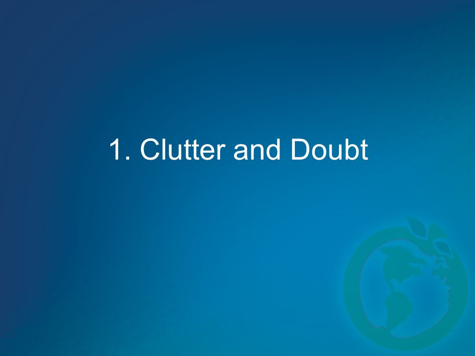 1. Clutter and Doubt