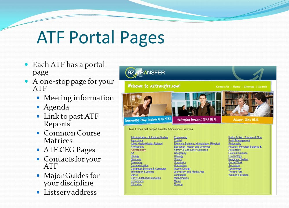 ATF Portal Pages Each ATF has a portal page A one-stop page for your ATF Meeting information Agenda Link to past ATF Reports Common Course Matrices ATF CEG Pages Contacts for your ATF Major Guides for your discipline Listserv address