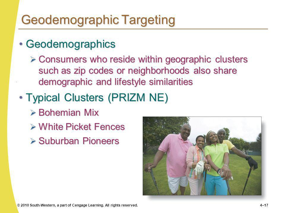 © 2010 South-Western, a part of Cengage Learning. All rights reserved.4–17 Geodemographic Targeting GeodemographicsGeodemographics Consumers who resid
