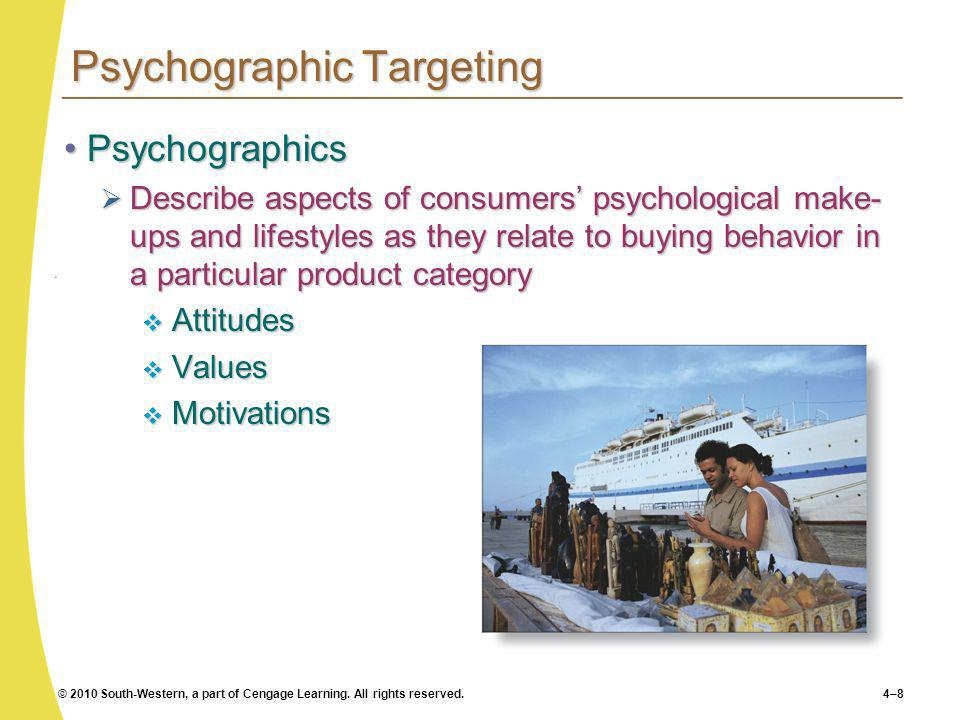 © 2010 South-Western, a part of Cengage Learning. All rights reserved.4–8 Psychographic Targeting PsychographicsPsychographics Describe aspects of con