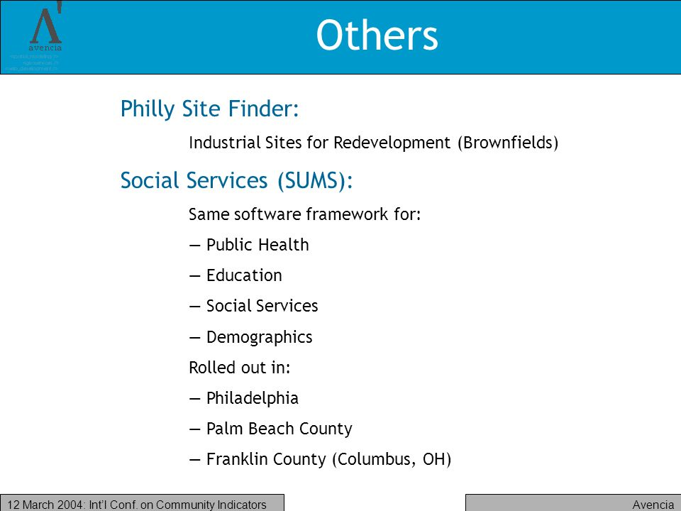 Avencia12 March 2004: Intl Conf. on Community Indicators Others Philly Site Finder: Industrial Sites for Redevelopment (Brownfields) Social Services (