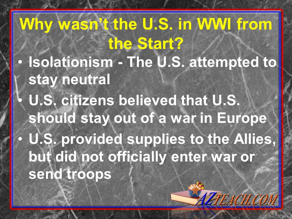 Why wasnt the U.S. in WWI from the Start. Isolationism - The U.S.