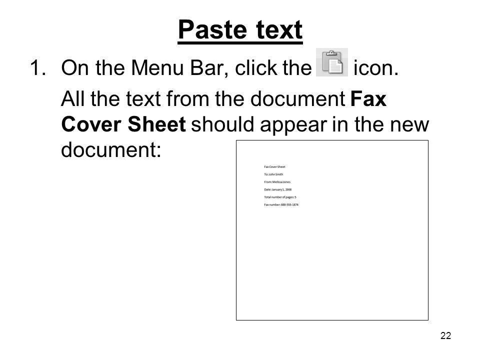 22 Paste text 1.On the Menu Bar, click the icon. All the text from the document Fax Cover Sheet should appear in the new document: