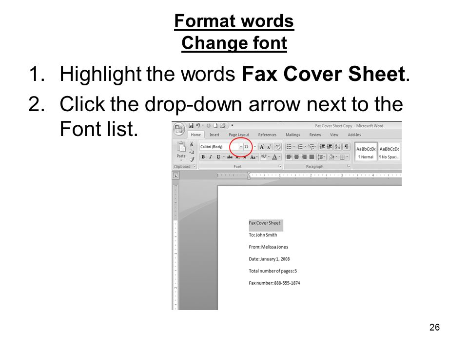 26 Format words Change font 1.Highlight the words Fax Cover Sheet. 2.Click the drop-down arrow next to the Font list.