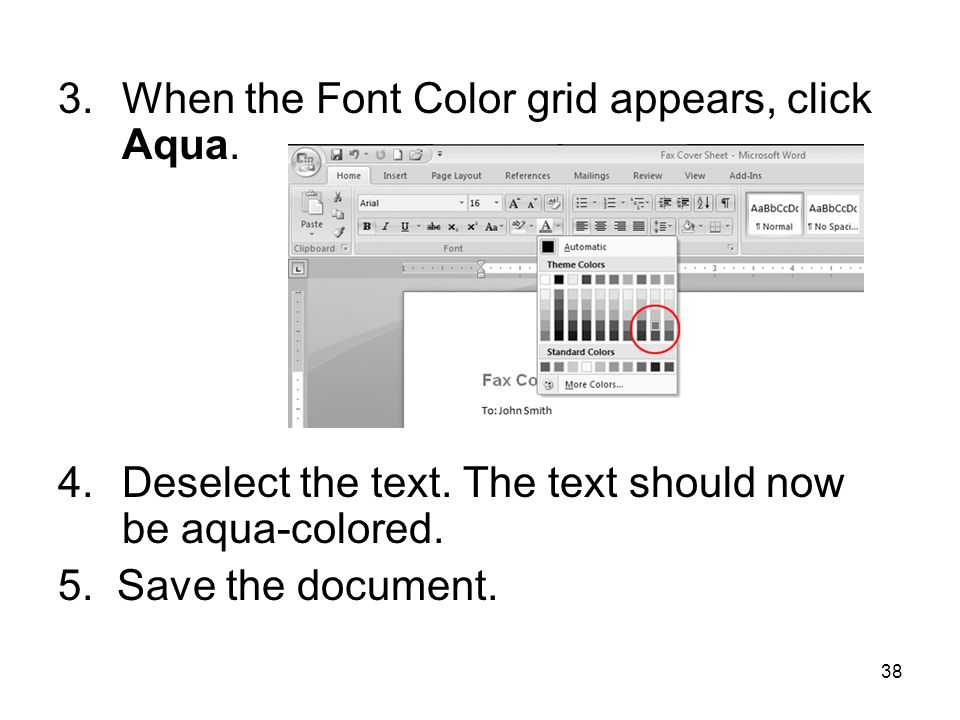 38 3.When the Font Color grid appears, click Aqua. 4.Deselect the text. The text should now be aqua-colored. 5. Save the document.