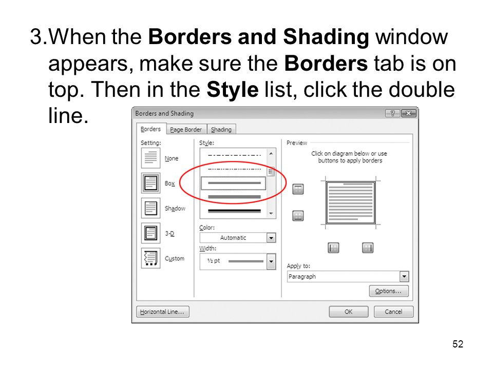 52 3.When the Borders and Shading window appears, make sure the Borders tab is on top. Then in the Style list, click the double line.