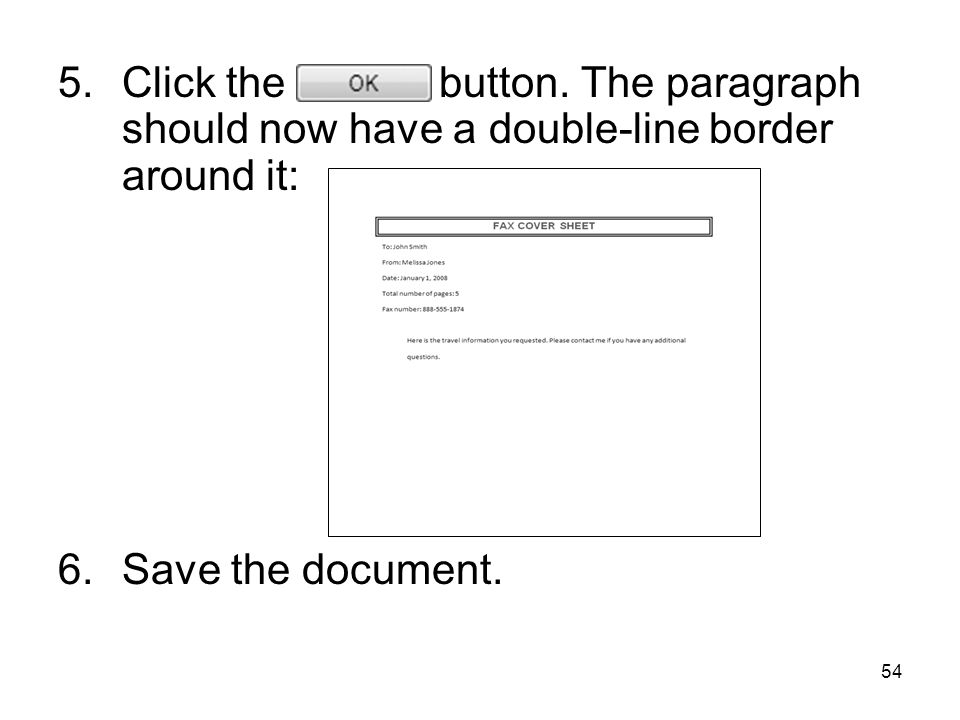54 5.Click the button. The paragraph should now have a double-line border around it: 6.Save the document.