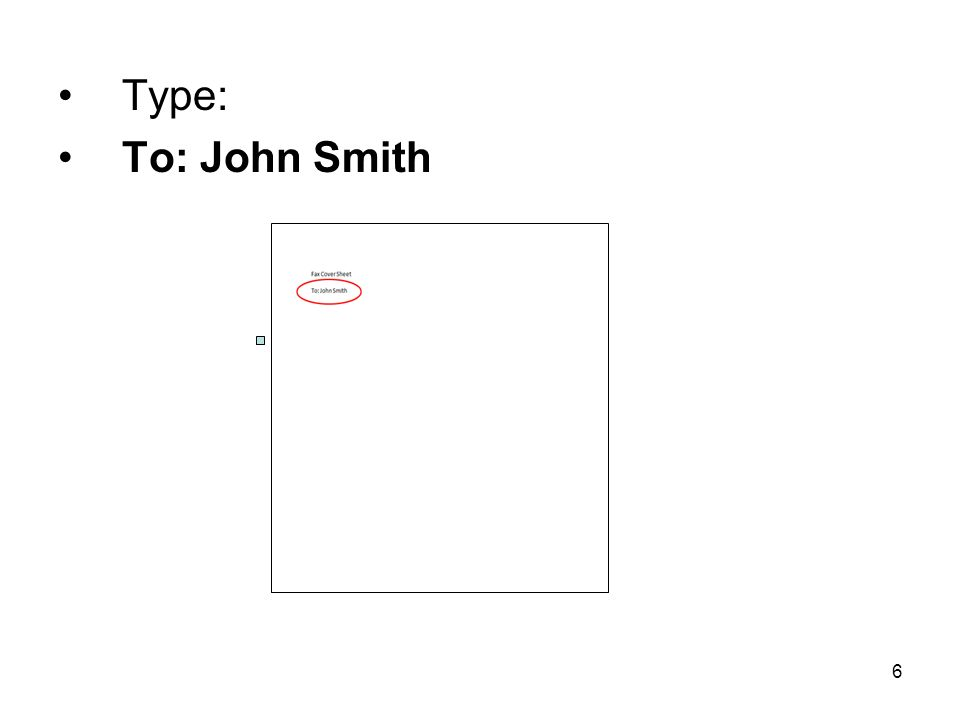 6 Type: To: John Smith