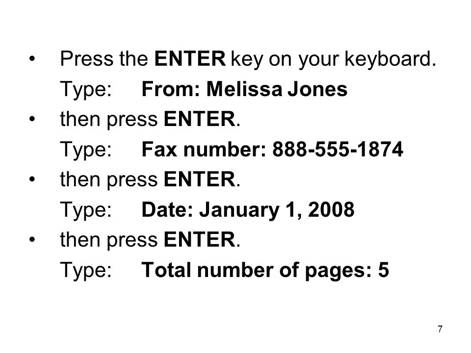 7 Press the ENTER key on your keyboard. Type: From: Melissa Jones then press ENTER. Type: Fax number: 888-555-1874 then press ENTER. Type: Date: Janua