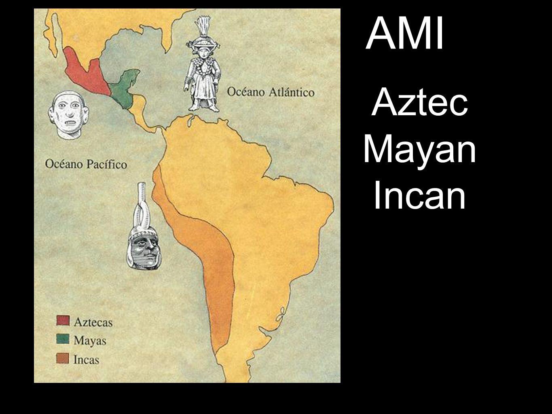 AMI Aztec Mayan Incan