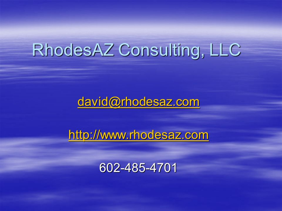 RhodesAZ Consulting, LLC david@rhodesaz.com http://www.rhodesaz.com 602-485-4701