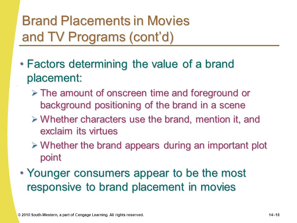 © 2010 South-Western, a part of Cengage Learning. All rights reserved.14–18 Brand Placements in Movies and TV Programs (contd) Factors determining the