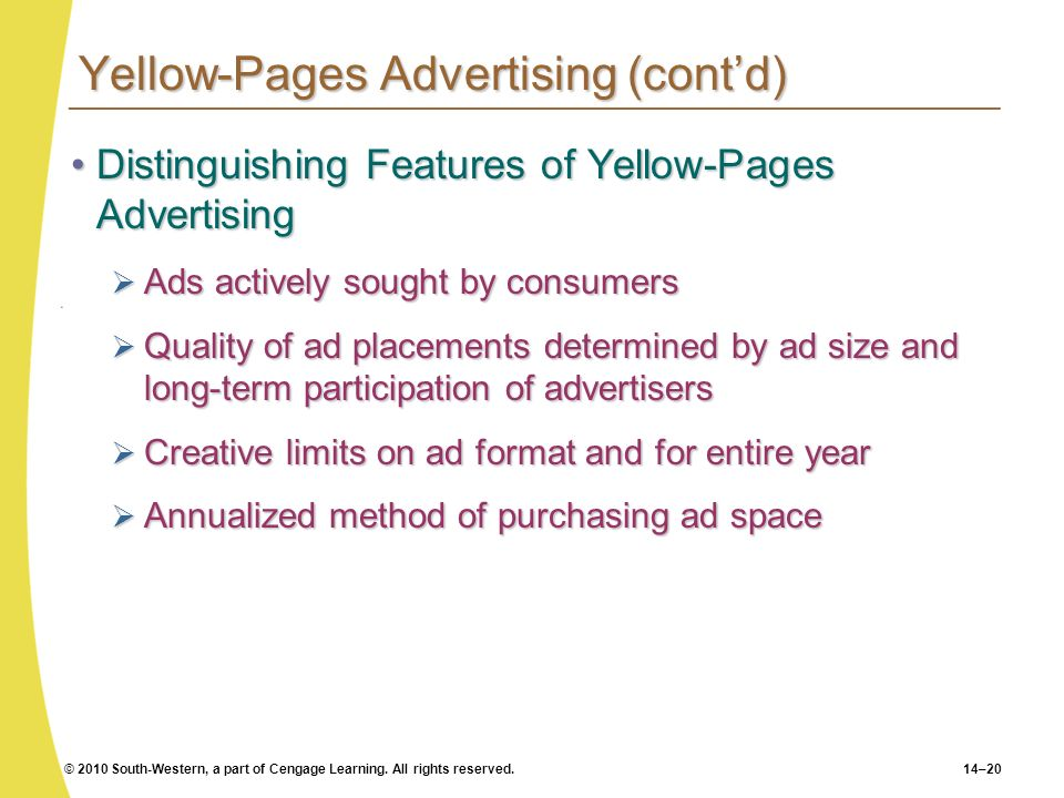 © 2010 South-Western, a part of Cengage Learning. All rights reserved.14–20 Yellow-Pages Advertising (contd) Distinguishing Features of Yellow-Pages A