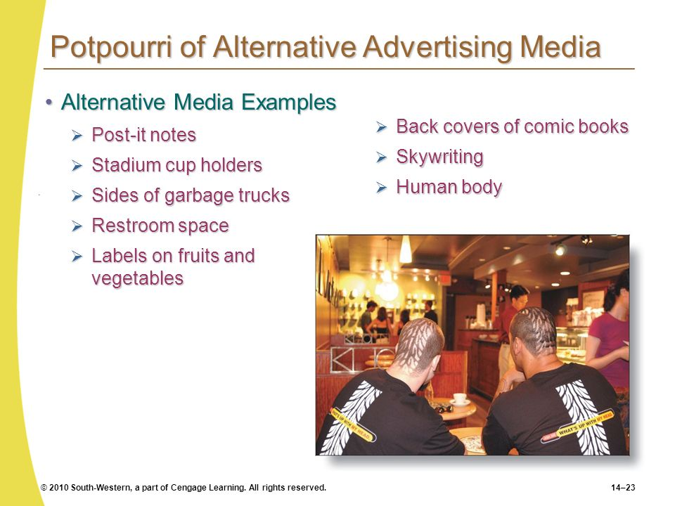 © 2010 South-Western, a part of Cengage Learning. All rights reserved.14–23 Potpourri of Alternative Advertising Media Alternative Media ExamplesAlter