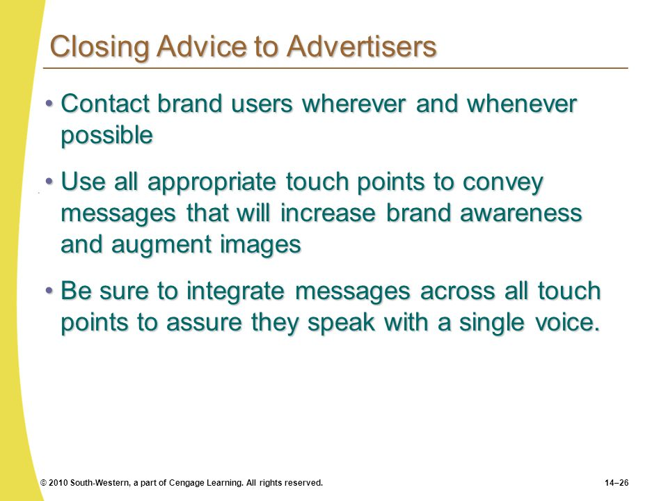 © 2010 South-Western, a part of Cengage Learning. All rights reserved.14–26 Closing Advice to Advertisers Contact brand users wherever and whenever po