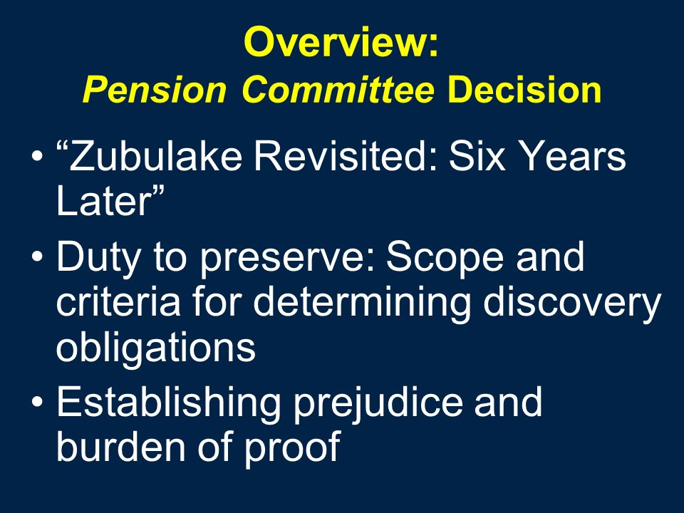 Overview: Pension Committee Decision Zubulake Revisited: Six Years Later Duty to preserve: Scope and criteria for determining discovery obligations Es