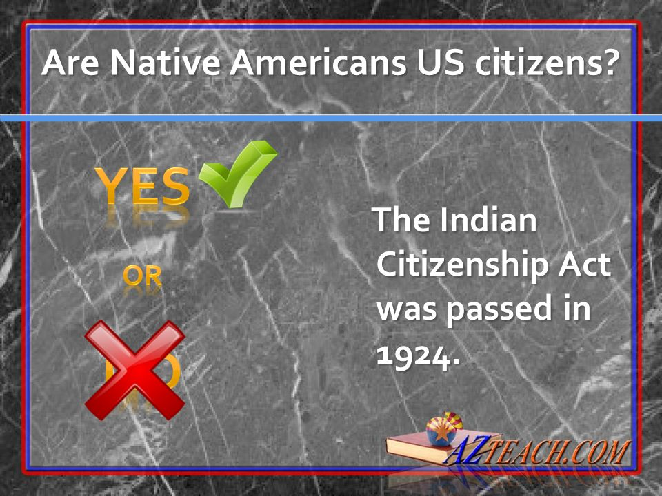 The Indian Citizenship Act was passed in 1924. Are Native Americans US citizens?