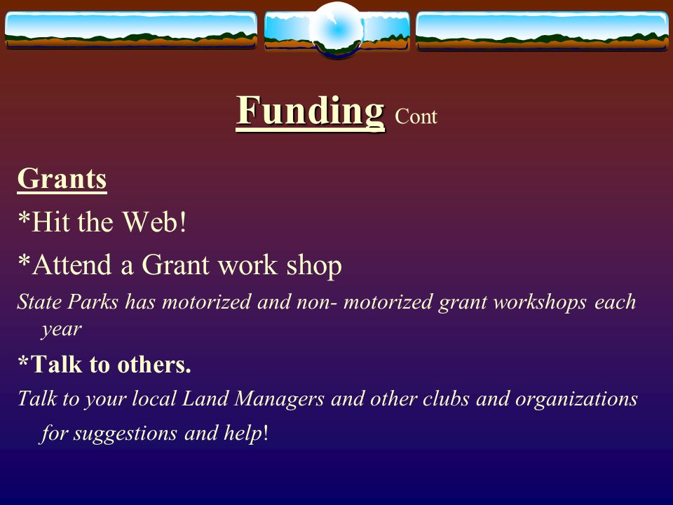 Funding Funding Cont Grants *Hit the Web.