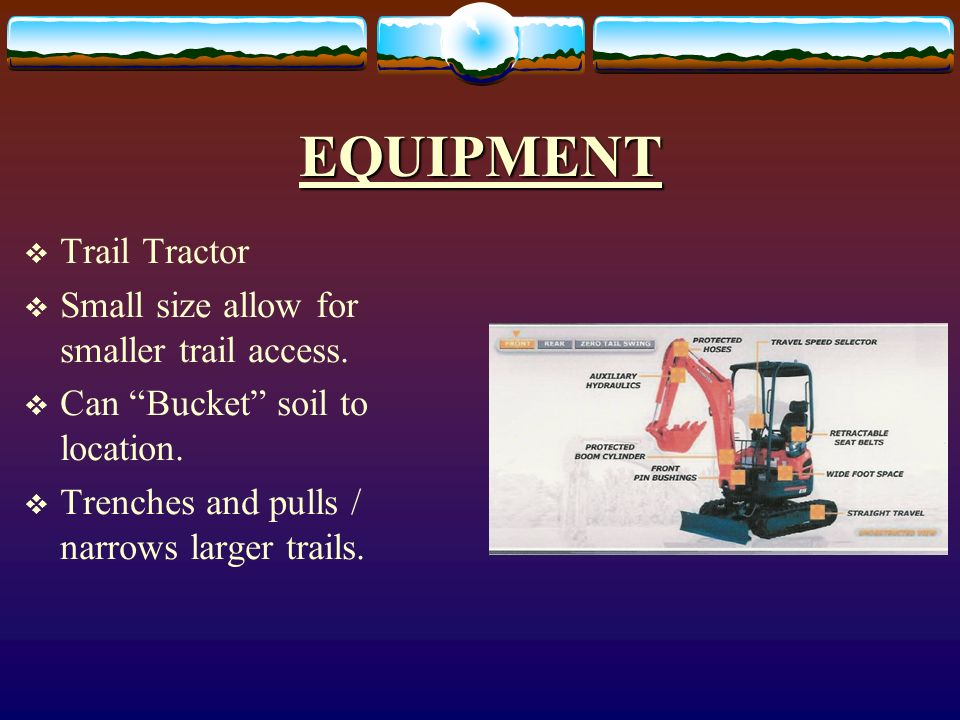 EQUIPMENT Trail Tractor Small size allow for smaller trail access.