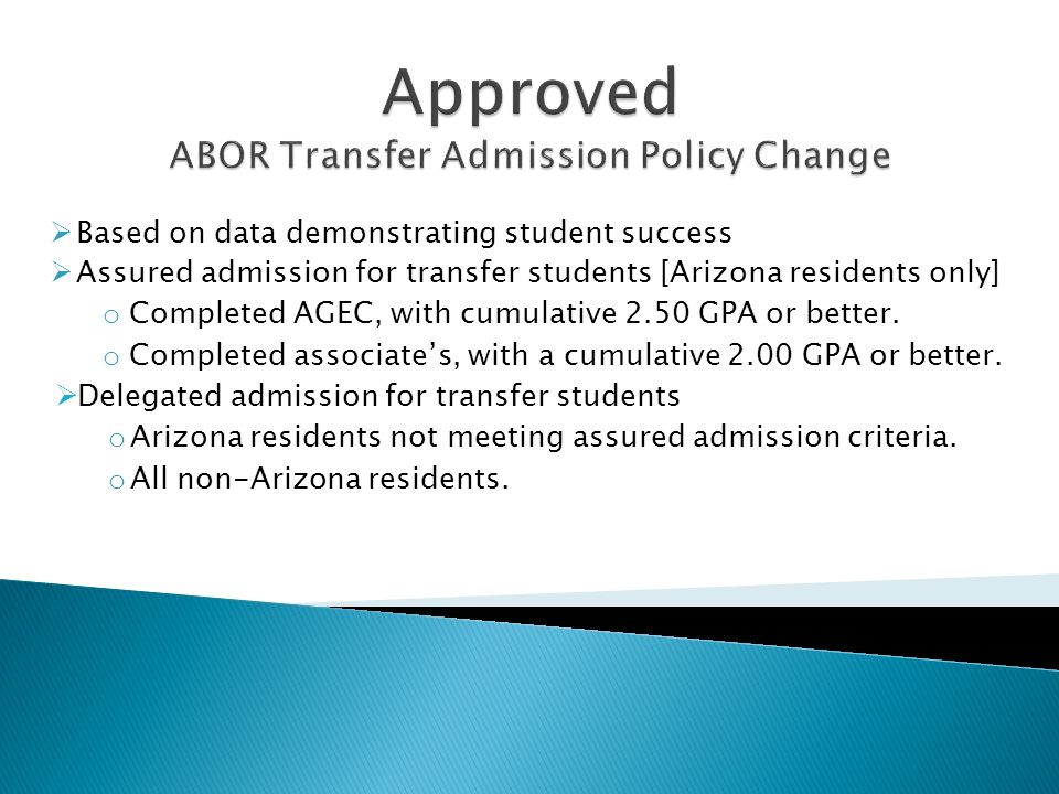 Based on data demonstrating student success Assured admission for transfer students [Arizona residents only] o Completed AGEC, with cumulative 2.50 GP