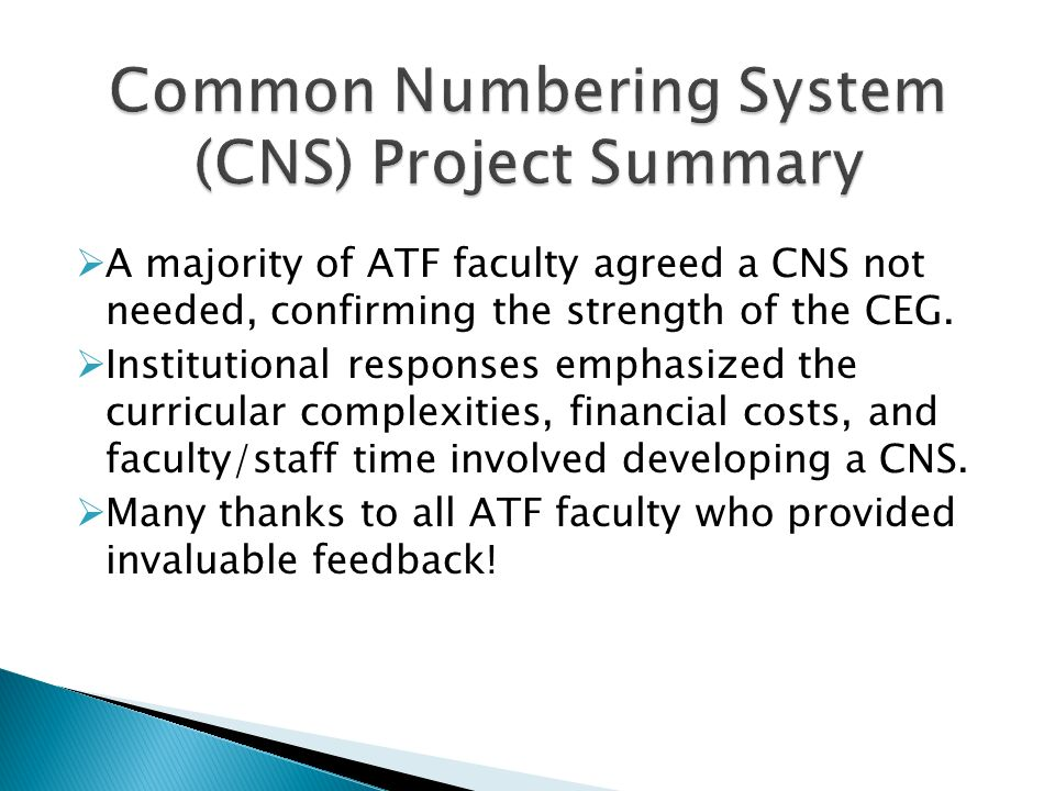 A majority of ATF faculty agreed a CNS not needed, confirming the strength of the CEG. Institutional responses emphasized the curricular complexities,