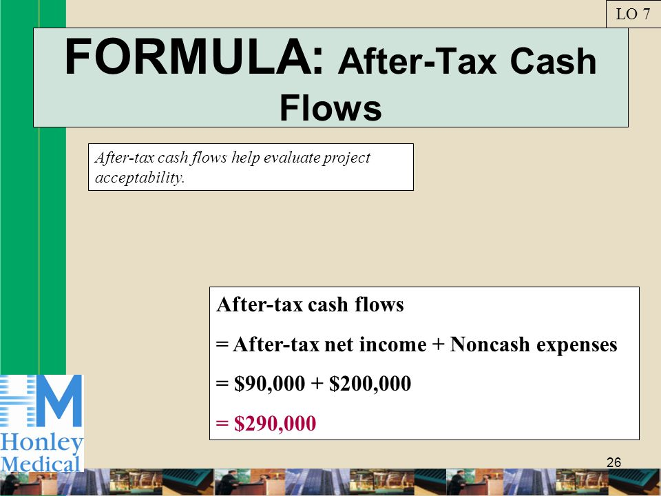 26 FORMULA: After-Tax Cash Flows After-tax cash flows help evaluate project acceptability.