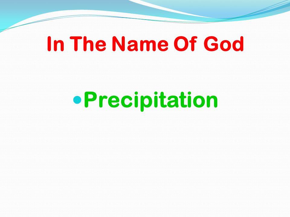 In The Name Of God Precipitation