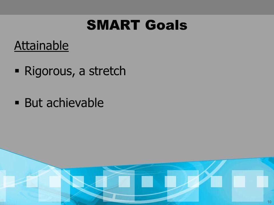 10 SMART Goals Attainable Rigorous, a stretch But achievable