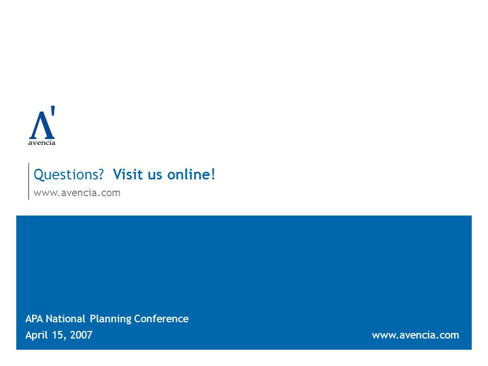 Questions? Visit us online! www.avencia.com APA National Planning Conference April 15, 2007www.avencia.com