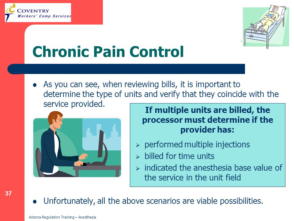 37 Arizona Regulation Training – Anesthesia Chronic Pain Control Unfortunately, all the above scenarios are viable possibilities. If multiple units ar