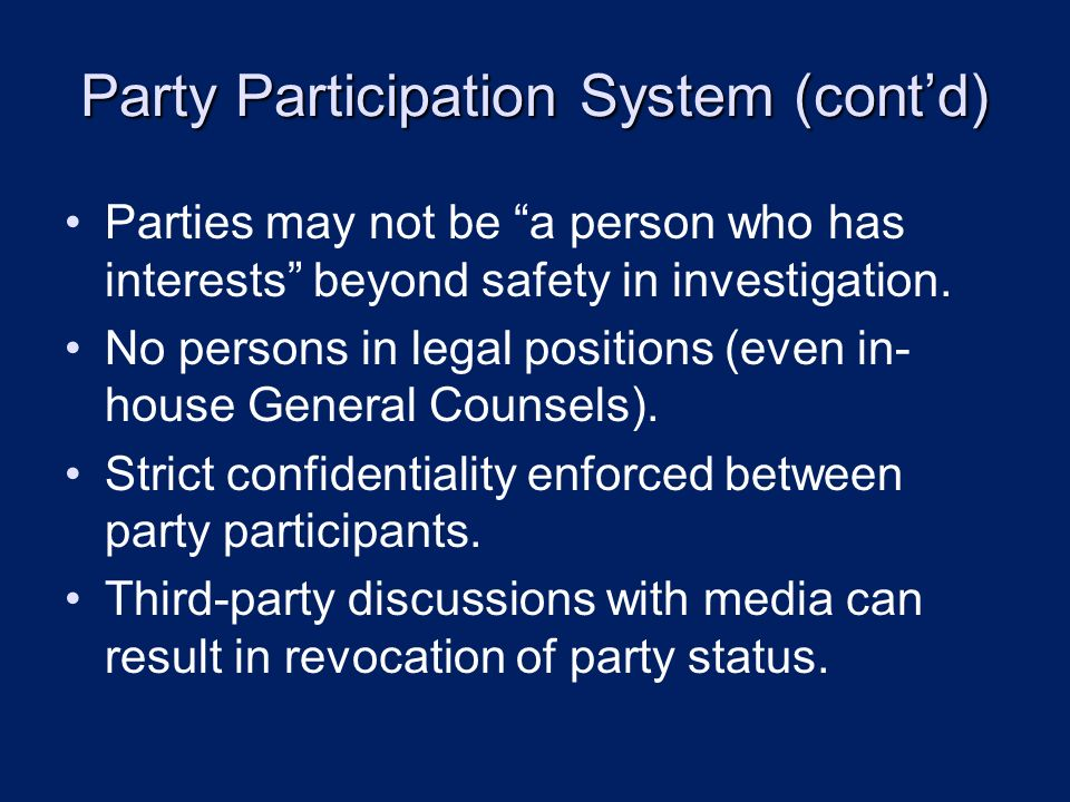 Party Participation System (contd) Parties may not be a person who has interests beyond safety in investigation.