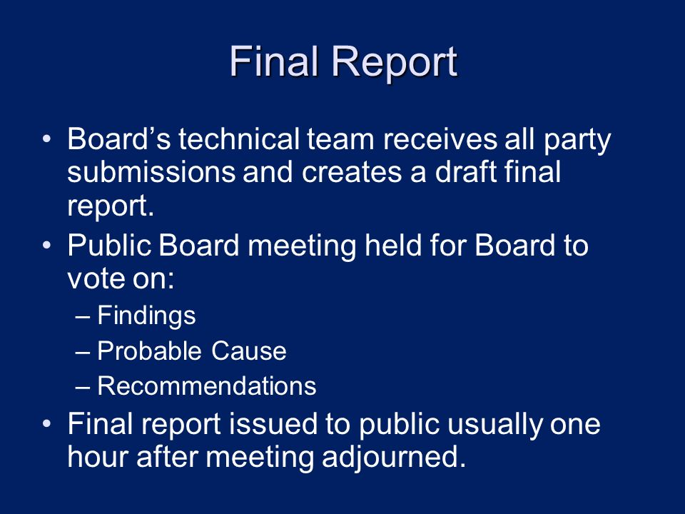Final Report Boards technical team receives all party submissions and creates a draft final report. Public Board meeting held for Board to vote on: –F