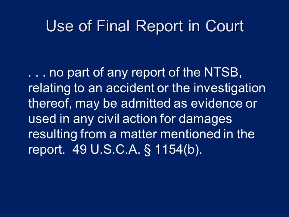 Use of Final Report in Court... no part of any report of the NTSB, relating to an accident or the investigation thereof, may be admitted as evidence o