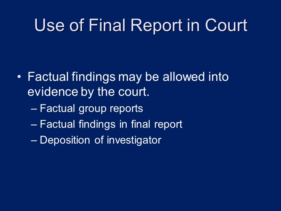 Use of Final Report in Court Factual findings may be allowed into evidence by the court.