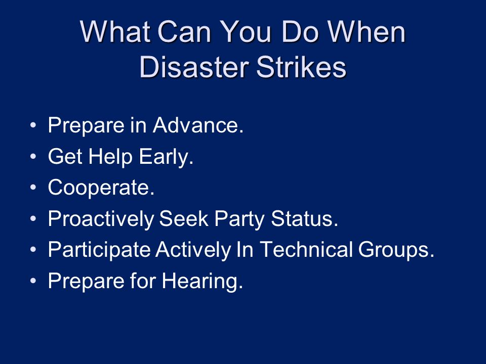 What Can You Do When Disaster Strikes Prepare in Advance. Get Help Early. Cooperate. Proactively Seek Party Status. Participate Actively In Technical
